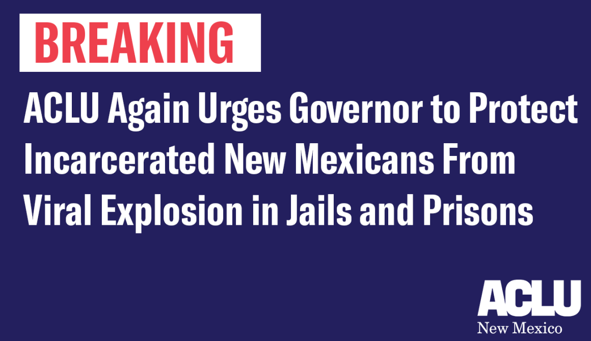 ACLU Again Urges Governor to Protect Incarcerated New Mexicans From Viral Explosion in Jails and Prisons