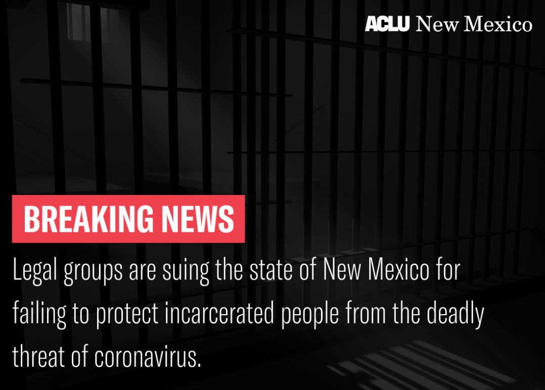 Legal groups are suing the state of New Mexico for failing to protect incarcerated people from the deadly threat of coronavirus.