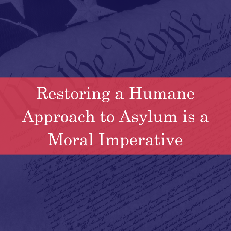 Restoring a Humane Approach to Asylum is a Moral Imperative