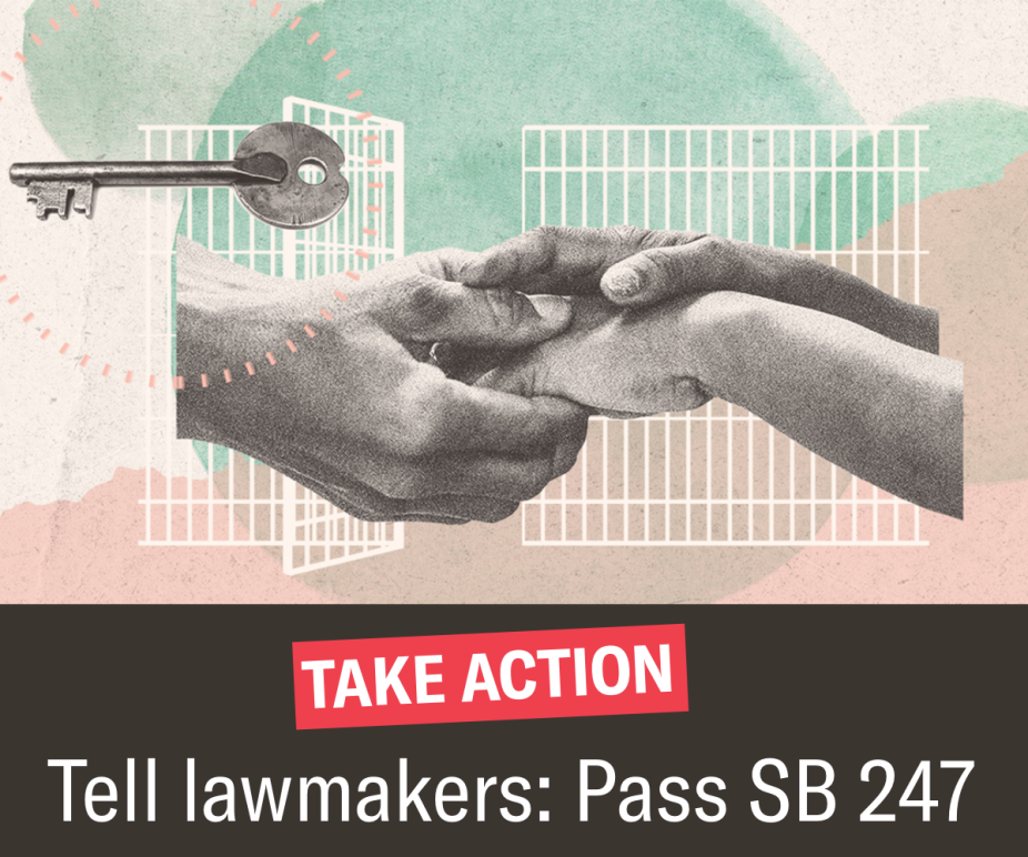 SB 247 Take Action: Tell Lawmakers Pass SB 247