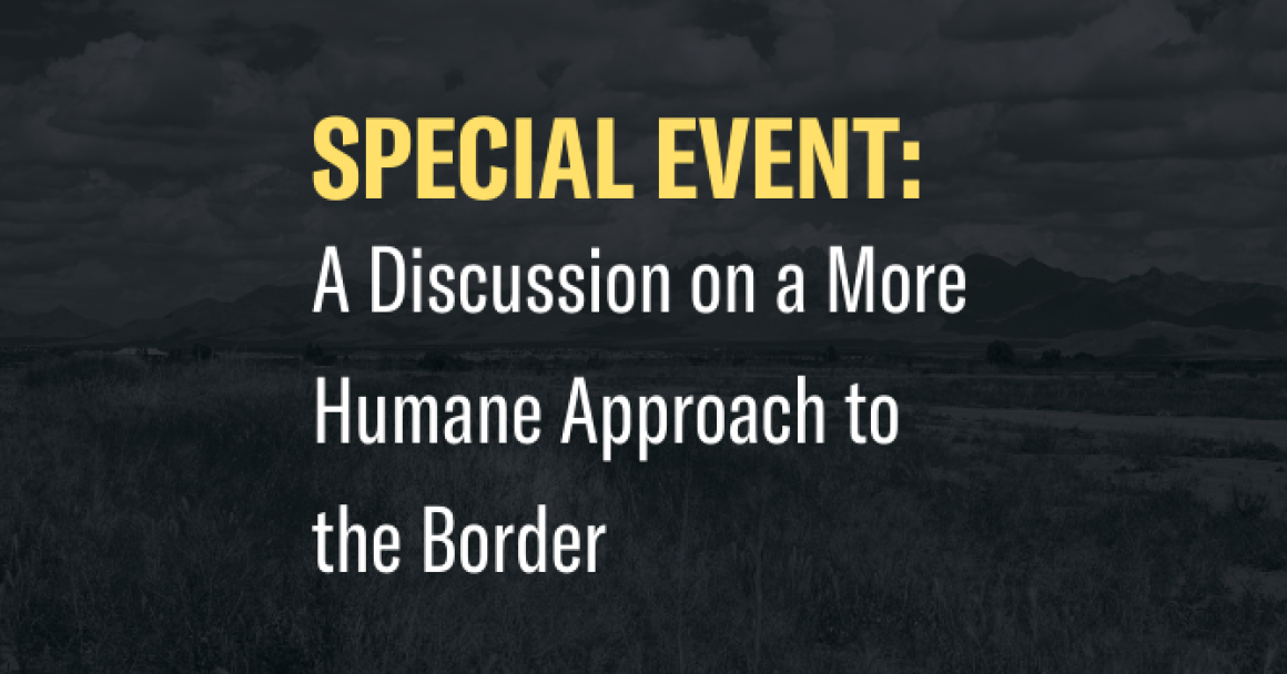 Special Event: A Discussin on a More Humane Approach to the Border
