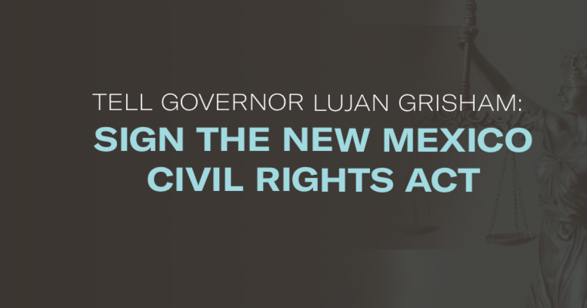 Tell Governor Lujan Grisham to sign the New Mexico Civil Rights Act