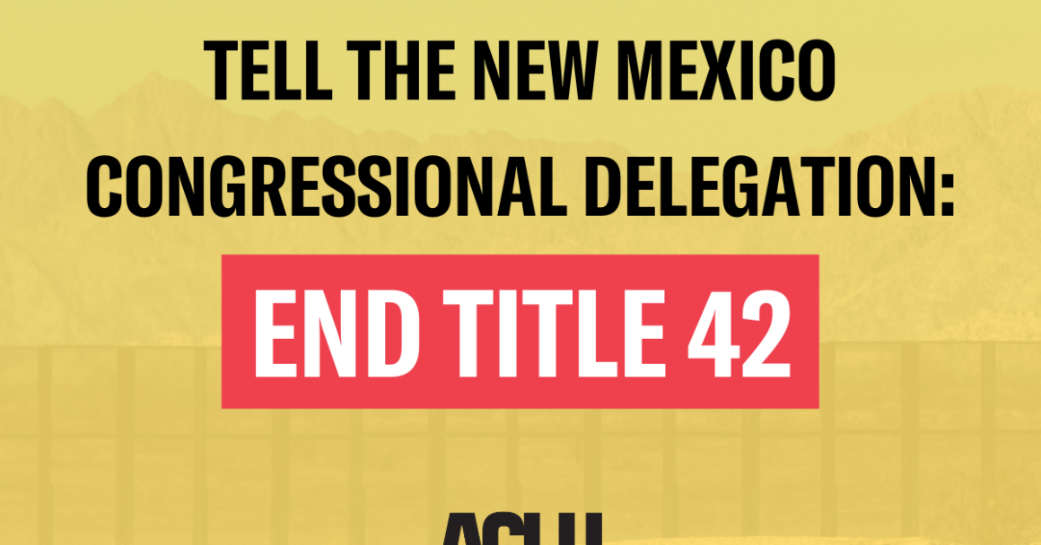 Tell the New Mexico Congressional Delegation: End Title 42
