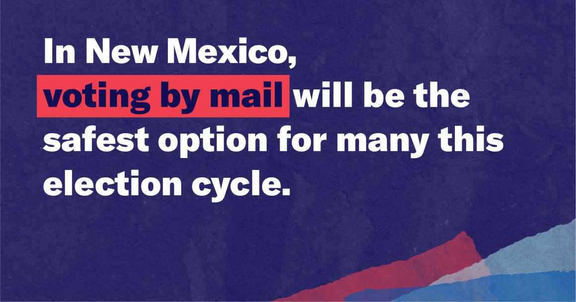 Vote by Mail - In New Mexico, voting by mail will be the safest option for many this election cycle.