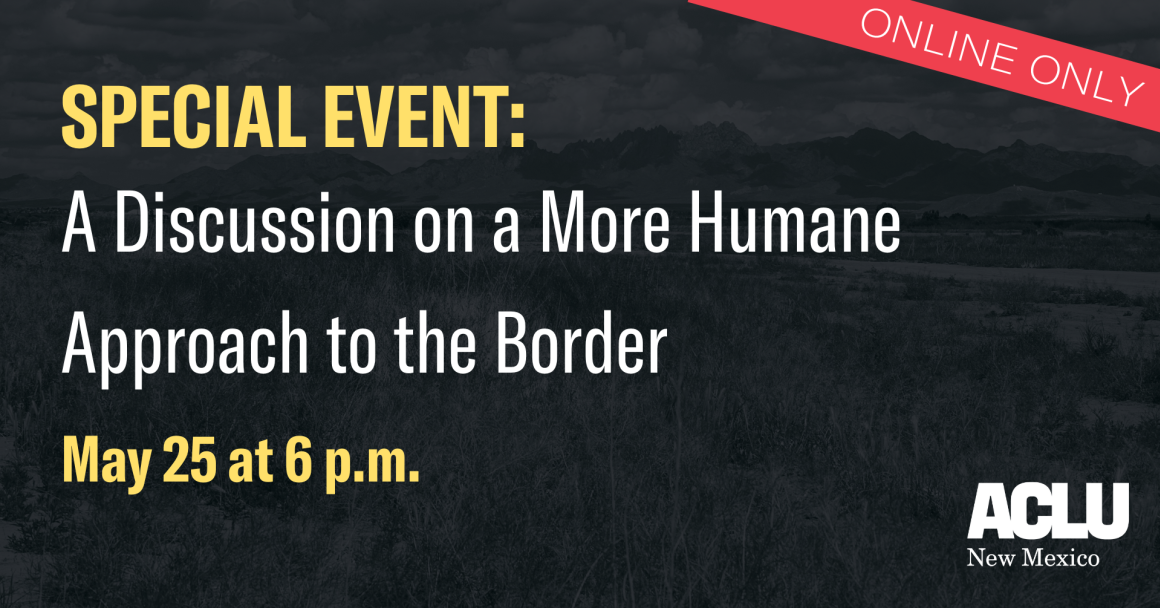 Special Event: A discussion on a more humane approach to the border May 25 at 6 p.m.